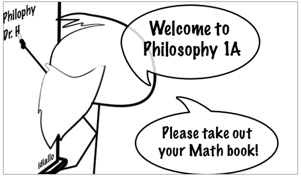 Welcome to philosophy 1A please take out your math book