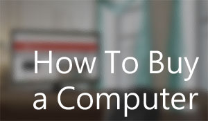 How to buy a computer in 2014
