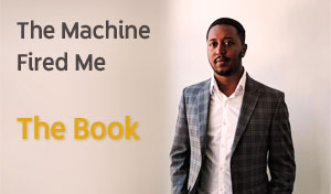 The Machine Fired me - The Book